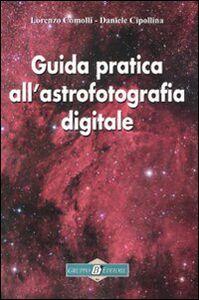 Libro Guida pratica all'astrofotografia digitale Lorenzo Comolli , Daniele Cipollina