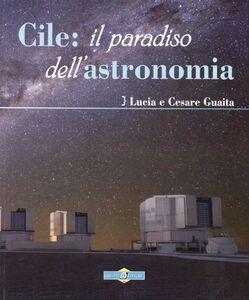 Cile: il paradiso dell'astronomia