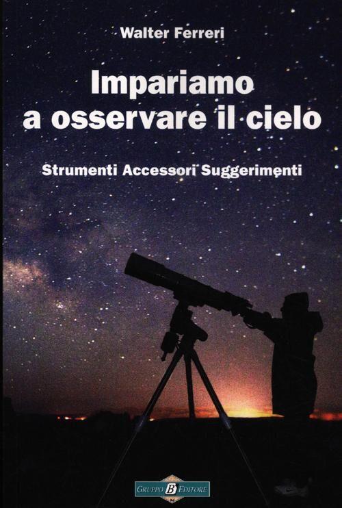 Impariamo ad osservare il cielo. Strumenti accessori suggerimenti