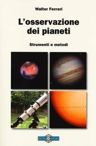 L' osservazione dei pianeti. Strumenti e metodi
