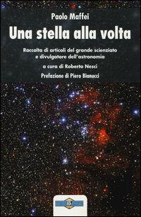 Una stella alla volta. Raccolta di articoli del grande scienziato e divulgatore dell'astronomia