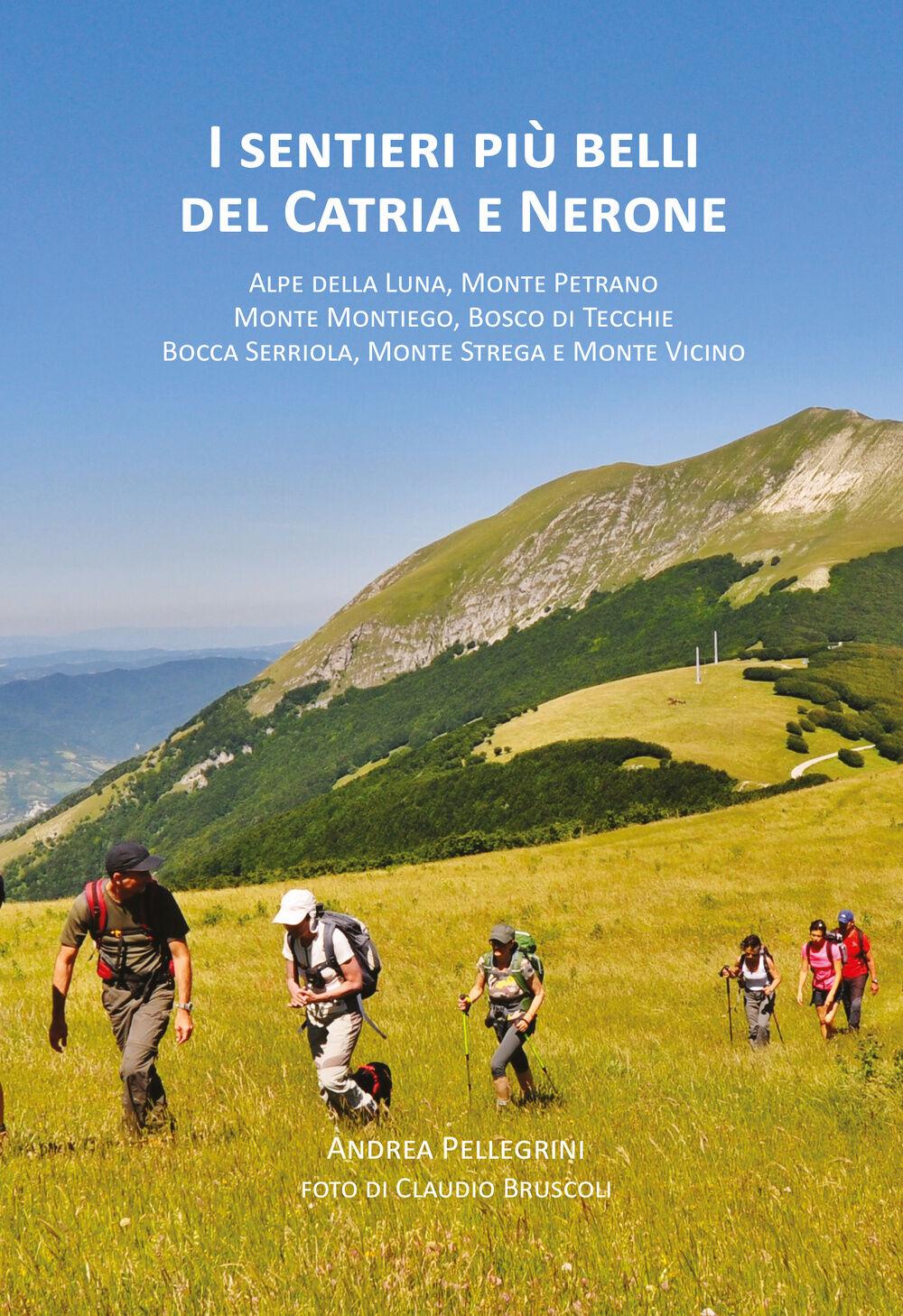 I sentieri più belli del Catria e Nerone. Alpe della Luna, monte Petrano, monte Montiego, bosco di Tecchie, bocca Serriola, monte Strega e monte Vicino
