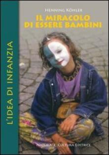 Il miracolo di essere bambini. Lidea di infanzia.pdf