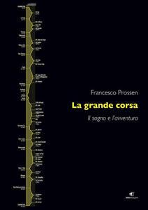 La grande corsa. Il sogno e l'avventura - Francesco Prossen - ebook
