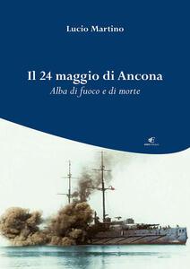 Il 24 maggio di Ancona. Alba di fuoco e di morte