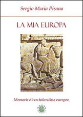 La mia Europa. Memorie di un federalista europeo