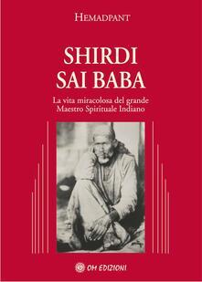 Shirdi Sai Baba. La vita miracolosa del grande maestro spirituale indiano.pdf