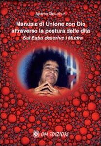 Libro Manuale di unione con Dio attraverso la postura delle dita. Sai Baba descrive i mudra Aparna Choudhuri