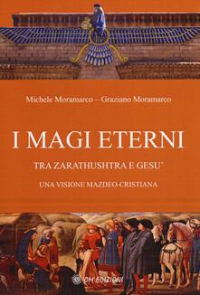 I magi eterni. Tra Zarathushtra e Gesù. Una visione mazdeo-cristiana.pdf