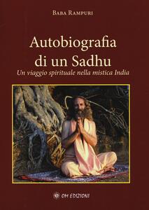 Libro Autobiografia di un Sadhu. Un viagio spirituale nella mistica India Baba Rampuri