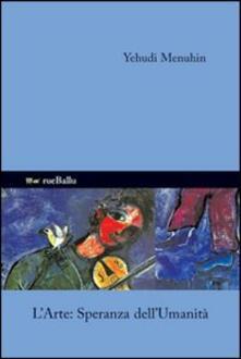 L' arte speranza dell'umanità - Yehudi Menuhin - copertina