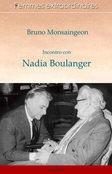 Incontro con Nadia Boulanger - Bruno Monsaingeon - copertina