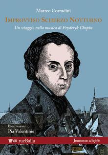 Improvviso scherzo notturno. Un viaggio nella musica di Fryderyk Chopin - Matteo Corradini - copertina