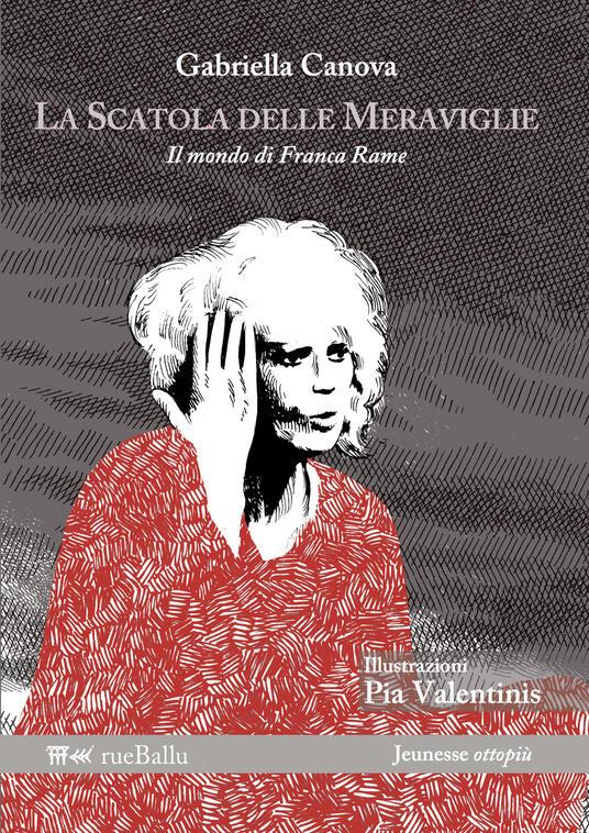 La scatola delle meraviglie. Il mondo di Franca Rame. Ediz. illustrata - Gabriella Canova - copertina