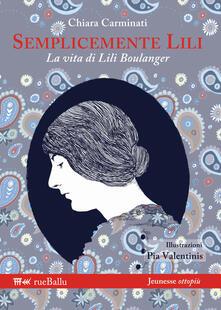 Semplicemente Lili. La vita di Lili Boulanger - Chiara Carminati - copertina