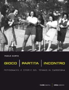 Gioco, partita, incontro. Personaggi e storie del tennis in Sardegna
