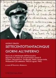 Settecentottantacinque giorni allinferno. Diario di un sottotenente dellaeronautica deportato nei campi di concentramento nazisti....pdf