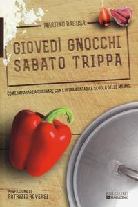 Giovedì gnocchi sabato trippa. Come imparare a cucinare con l'intramontabile scuola delle mamme - Ragusa Martino - wuz.it