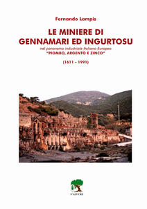 Le miniere di Gennamari ed Ingurtosu. Nel panorama industriale italiano europeo «piombo, argento e zinco» (1611-1991)