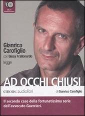 Ad occhi chiusi letto da Gianrico Carofiglio. Audiolibro. 6 CD Audio copertina