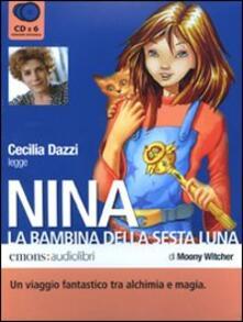 Ipabsantonioabatetrino.it Nina, la bambina della Sesta Luna letto da Cecilia Dazzi. Audiolibro. 6 CD Audio Image