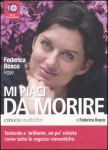 Mi piaci da morire letto da Federica Bosco. Audiolibro. 4 CD Audio.pdf