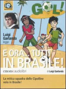 E ora... Tutti in Brasile! letto da Luigi Garlando. Audiolibro. 2 CD Audio