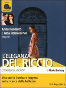 L eleganza del riccio. Letto da Anna Bonaiuto e Alba Rohrwacher letto da Anna Bonaiuto, Alba Rohrwacher. Audiolibro. CD Audio formato MP3.pdf