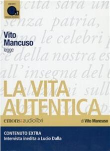La vita autentica letto da Vito Mancuso. Audiolibro. CD Audio formato MP3.pdf