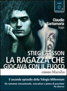 La ragazza che giocava con il fuoco letto da Claudio Santamaria. Audiolibro. 2 CD Audio formato MP3. Ediz. integrale.pdf