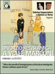 Divorzio all'islamica a viale Marconi letto da Enrico Lo Verso e Sabrina Impacciatore. Audiolibro. CD Audio formato MP3 - Amara Lakhous - copertina