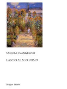 Libro Lascio al mio uomo Sandra Evangelisti