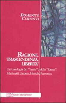 Ragione, trascendenza, libertà. Unontologia del «limite» e della «forma»: Martinetti, Jaspers, Hersch, Pareyson.pdf