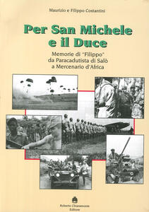 Per San Michele e il Duce. Memorie di «Filippo» da paracadutista di Salò a mercenario d'Africa
