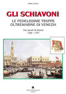 Listadelpopolo.it Gli schiavoni. Le fedelissime truppe oltremarine di Venezia. Tre secoli di storia 1500-1797 Image