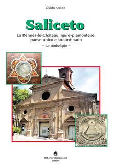 Saliceto. La Rennes-le-Château ligure-piemontese: paese unico e straordinario. La simbologia - Guido Araldo - copertina