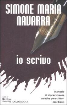 Io scrivo. Manuale di sopravvivenza creativa per scrittori esordienti - Simone M. Navarra - copertina