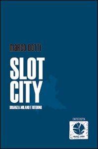 Libro Slot city. Brianza-Milano e ritorno Marco Dotti