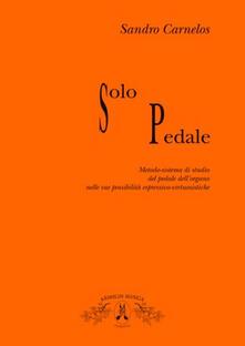 Solo pedale. Metodo-sistema di studio del pedale dellorgano nelle sue possibilità espressivo virtusistiche.pdf