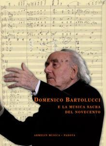 Domenico Bartolucci e la musica sacra del Novecento. Saggi critici, testimonianze e documenti d'archivio raccolti da Enzo Fagiolo
