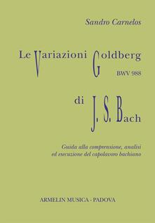 Ristorantezintonio.it Le variazioni Goldberg di Johann Sebastian Bach. Guida alla comprensione, analisi ed esecusione all'organo del capolavoro bachiano Image