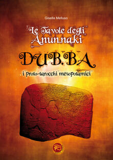 Le tavole degli A.NUN.Na.KI-DUB.Ba. I proto-tarocchi mesopotamici. Con 48 carte.pdf