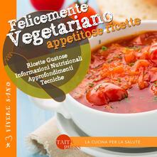 Voluntariadobaleares2014.es Felicemente vegetariano. Appetitose ricette. Ediz. illustrata Image
