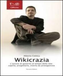 Wikicrazia. L'azione di governo al tempo della rete. Capirla, progettarla, viverla da protagonista - Alberto Cottica - copertina