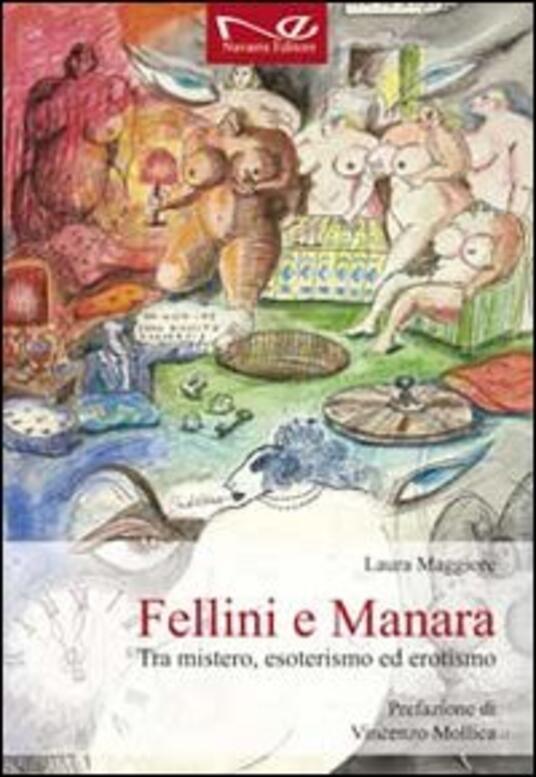 Fellini e Manara. Tra mistero, esoterismo ed erotismo - Laura Maggiore - copertina