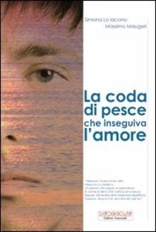 La coda di pesce che inseguiva l'amore - Massimo Maugeri,Simona Lo Iacono - copertina