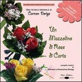 Un mazzolino di rose di carta. Una tecnica originale di Carmen Dorigo. Con DVD