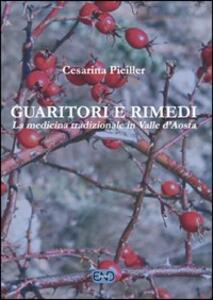 Guaritori e rimedi. La medicina tradizionale in valle d'Aosta - Cesarina Pieiller - copertina