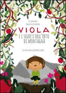 Viola e i segreti dell'orto di montagna - Viviana Rosi,Francesca Schiavon - copertina