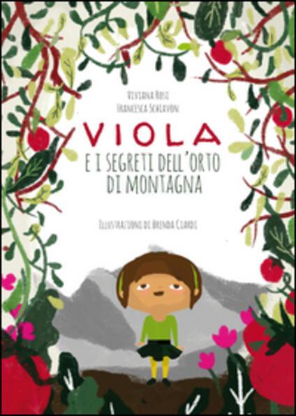 Viola e i segreti dell'orto di montagna. Ediz. illustrata - Viviana Rosi,Francesca Schiavon - copertina